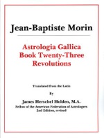 Astrologia Gallica, Book 23 Revolutions - Jean-Baptiste Morin (tłum. James Herschel Holden), American Federation of Astrologers, 2002